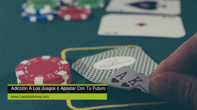 Adicción A Los Juegos ó Apostar Con Tu Futuro